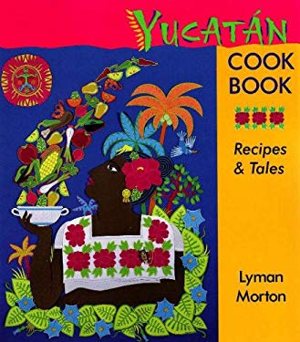 Yucatan Cookbook: Recipes and Tales 9781878610515