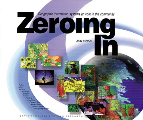 Zeroing in: Geographic Information Systems at Work in the Community 9781879102507