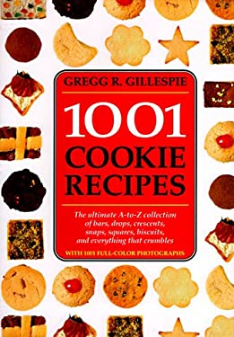 1001 Cookie Recipes: The Ultimate A-To-Z Collection of Bars, Drops, Crescents, Snaps, Squares, Biscuits, and Everything That Crumbles 9781884822353