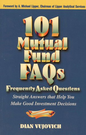 101 Mutual Fund FAQs: Straight Answers That Help You Make Good Investment Decisions 9781886284234