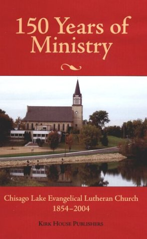 150 Years of Ministry: Chisago Lake Evangelical Lutheran Church, 1854-2004 9781886513969