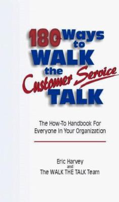 180 Ways to Walk the Customer Service Talk: The How-To Handbook for Everyone in Your Organization 9781885228345
