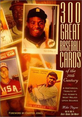 300 Great Baseball Cards of the 20th Century: A Historical Tribute by the Hobby's Most Relied Upon Source 9781887432801