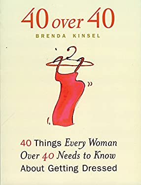 40 Over 40: 40 Things Every Woman Over 40 Needs to Know about Getting Dressed 9781885171429