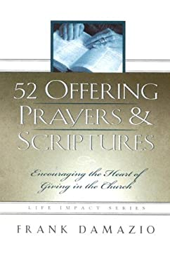 52 Offering Prayers & Scriptures: Encouraging the Heart of Giving in the Church 9781886849730