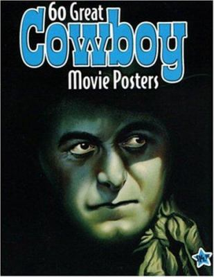 60 Great Cowboy Movie Posters: Volume 21 of the Illustrated History of Movies Through Posters 9781887893541
