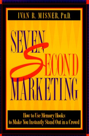 7 Second Marketing: How to Use Memory Hooks to Make You Instantly Stand Out in a Crowd 9781885167156