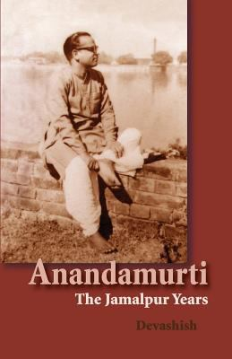 Anandamurti: The Jamalpur Years 9781881717102