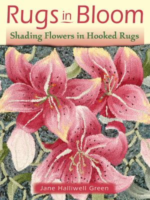 Rugs in Bloom: Shading Flowers in Hooked Rugs 9781881982784