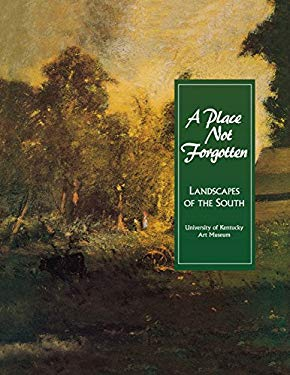 A Place Not Forgotten: Landscapes of the South from the Morris Museum of Art 9781882007172