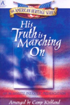 His Truth Is Marching on: An 18 Minute Patriotic Presentation 9781882854066
