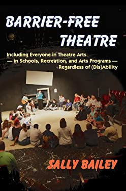 Barrier-Free Theatre: Including Everyone in Theatre Arts -- In Schools, Recreation, and Arts Programs -- Regardless of (Dis)Ability 9781882883783