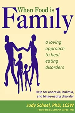 When Food Is Family: A Loving Approach to Heal Eating Disorders 9781882883882