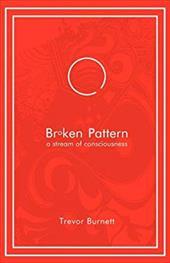 Broken Pattern - A Stream of Consciousness - Burnett, Trevor