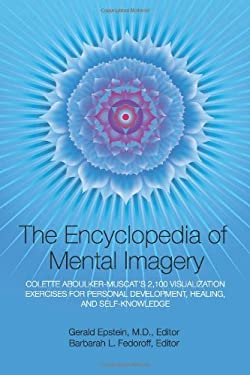Encyclopedia of Mental Imagery: Colette Aboulker-Muscat's 2,100 Visualization Exercises for Personal Development, Healing, and Self-Knowledge 9781883148102