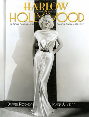 Harlow in Hollywood: The Blonde Bombshell in the Glamour Capital, 1928-1937 9781883318963