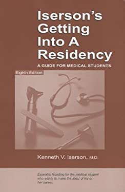 Iserson's Getting Into a Residency: A Guide for Medical Students, 8th edition