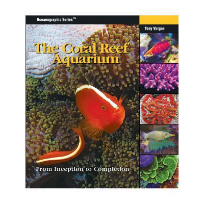 The Coral Reef Aquarium: From Inception to Completion 9781883693305