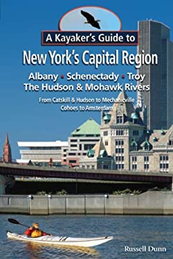 A   Kayaker's Guide to New York's Capital Region: Albany, Schenectady, Troy: Exploring the Hudson & Mohawk Rivers from Catskill & Hudson to Mechanicvi 9781883789671