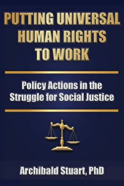 Putting Universal Human Rights to Work: Policy Actions in the Struggle for Social Justice 9781884092831