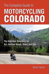 The Complete Guide to Motorcycling Colorado: The Definitive Reference for All the Best Roads, Rides, and Tips 14483095