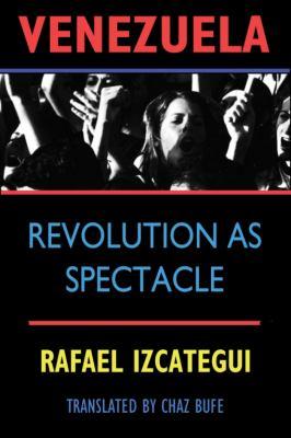 Venezuela: Revolution as Spectacle 9781884365775