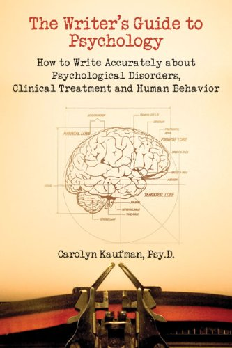 The Writer's Guide to Psychology: How to Write Accurately about Psychological Disorders, Clinical Treatment and Human Behavior 9781884995682
