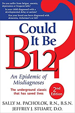 Could It Be B12?: An Epidemic of Misdiagnoses 9781884995699