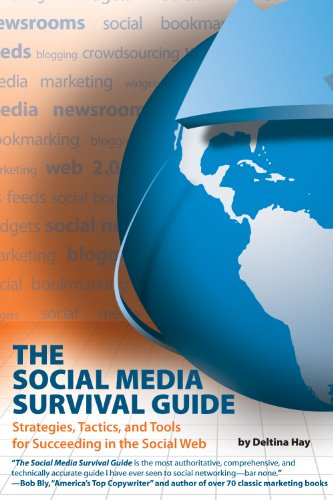 The Social Media Survival Guide: Strategies, Tactics, and Tools for Succeeding in the Social Web [With CDROM] 9781884995705