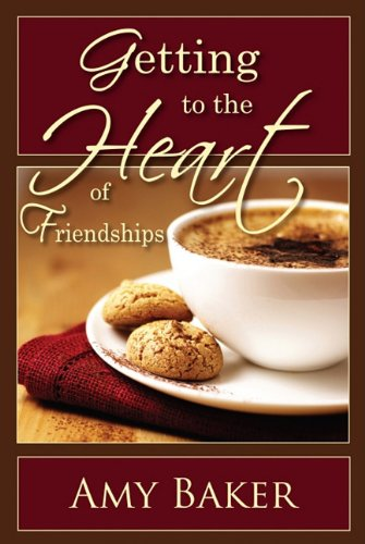 Getting to the Heart of Friendships 9781885904874