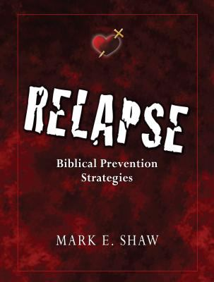 Relapse: Biblical Prevention Strategies 9781885904911