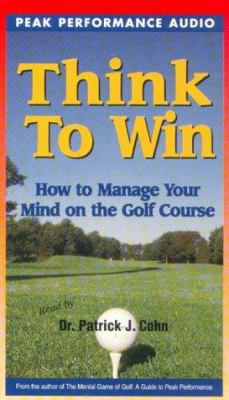 Think to Win: How to Manage Your Mind on the Golf Course 9781885999078