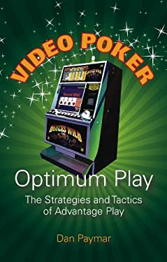 Video Poker: Optimum Play: The Strategies and Tactics of Advantage Play 9781886070325