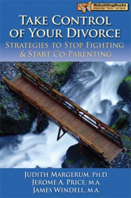 Take Control of Your Divorce: Strategies to Stop Fighting & Start Co-Parenting 9781886230972