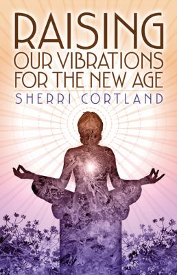 Raising Our Vibrations for the New Age 9781886940185