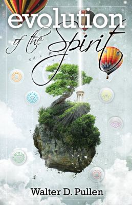 Evolution of the Spirit: Our Journey Through the Universe
