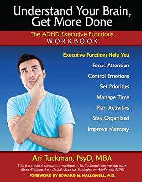 Understand Your Brain, Get More Done: The ADHD Executive Functions Workbook 9781886941397