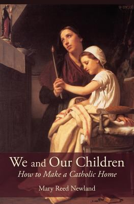 We and Our Children: How to Make a Catholic Home 9781887593335