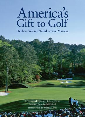 America's Gift to Golf: Herbert Warren Wind on the Masters 9781888531138