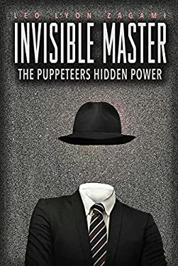 The Invisible Master: Secret Chiefs, Unknown Superiors, and the Puppet Masters Who Pull the Strings of Occult Power from the Alien World