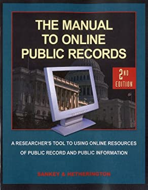The Manual to Online Public Records: The Researchers Tool to Online Resources of Public Records and Public Information 9781889150567