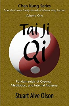 Tai Ji Qi: Fundamentals of Qigong, Meditation, and Internal Alchemy (Chen Kung Series: From the Private Family Records of Master Yang Luchan) (Volume