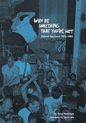 Why Be Something That You're Not: Detroit Hardcore 1979-1985 9781889703039