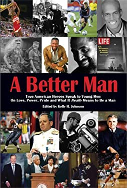 A Better Man: True American Heroes Speak to Young Men on Love, Power, Pride and What It Really Means to Be a Man 9781883911843