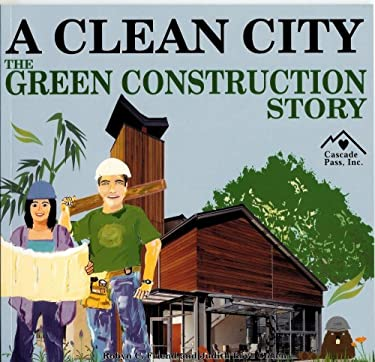A Clean City: The Green Construction Story 9781880599853