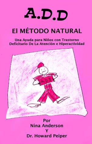 A.D.D: El Metodo Natural: Una Ayuda Para Ninos Con Trastorno Deficitari O de la Atencion E Hiperactividad 9781884820496