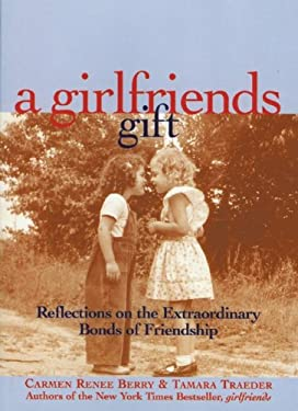 Girlfriends Gift : Reflections on the Extraordinary Bonds of Friendship