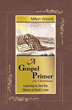 A Gospel Primer for Christians: Learning to See the Glories of God's Love 9781885904676