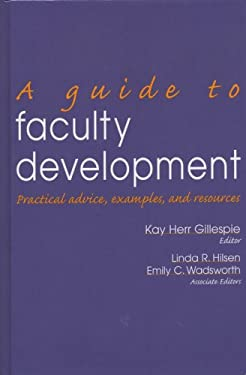 A Guide to Faculty Development: Practical Advice, Examples, and Resources 9781882982455