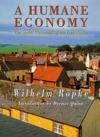 A Humane Economy: The Social Framework of the Free Market 9781882926244